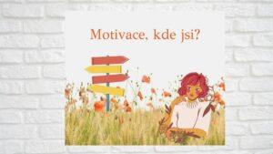 Motivace – kde ji stále brát?
